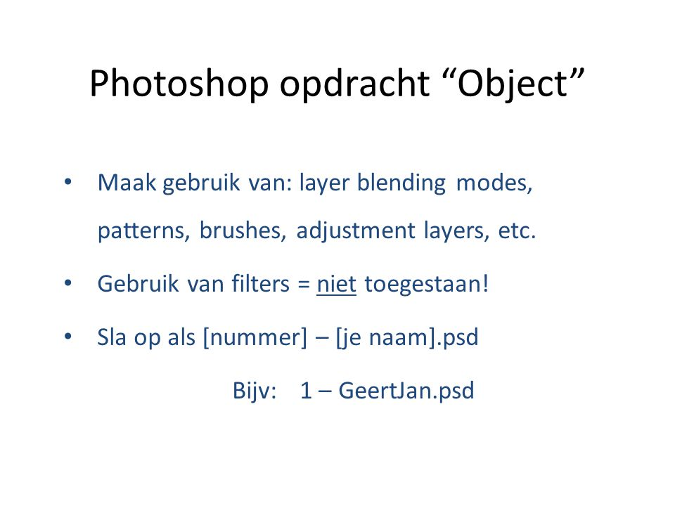Photoshop opdracht Object Maak gebruik van: layer blending modes, patterns, brushes, adjustment layers, etc.