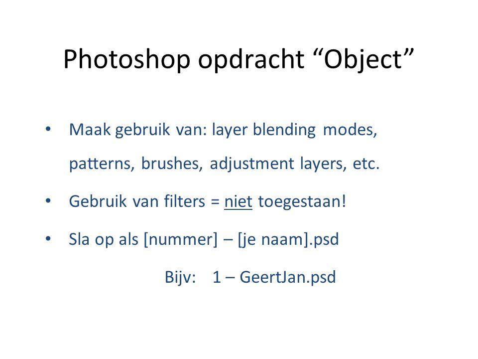 Photoshop opdracht Object Duur: 3 lessen werken + 1 les presentatie Resultaat: 15 photoshop bestanden In Les 4 presenteert iedereen zijn eigen top 5