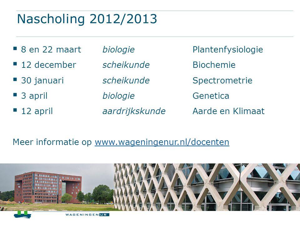 Nascholing 2012/2013  8 en 22 maartbiologiePlantenfysiologie  12 decemberscheikundeBiochemie  30 januarischeikundeSpectrometrie  3 aprilbiologieGe
