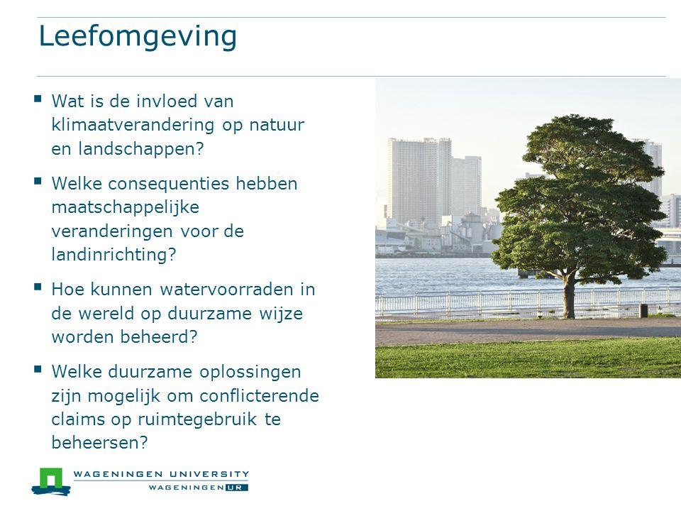 Leefomgeving  Wat is de invloed van klimaatverandering op natuur en landschappen?  Welke consequenties hebben maatschappelijke veranderingen voor de