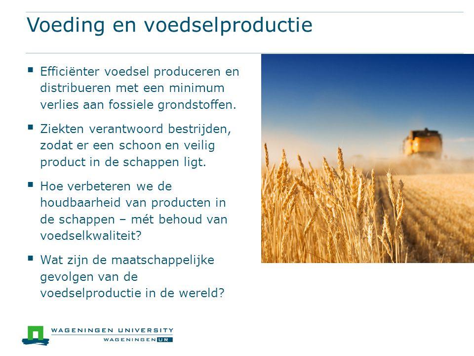 Voeding en voedselproductie  Efficiënter voedsel produceren en distribueren met een minimum verlies aan fossiele grondstoffen.  Ziekten verantwoord