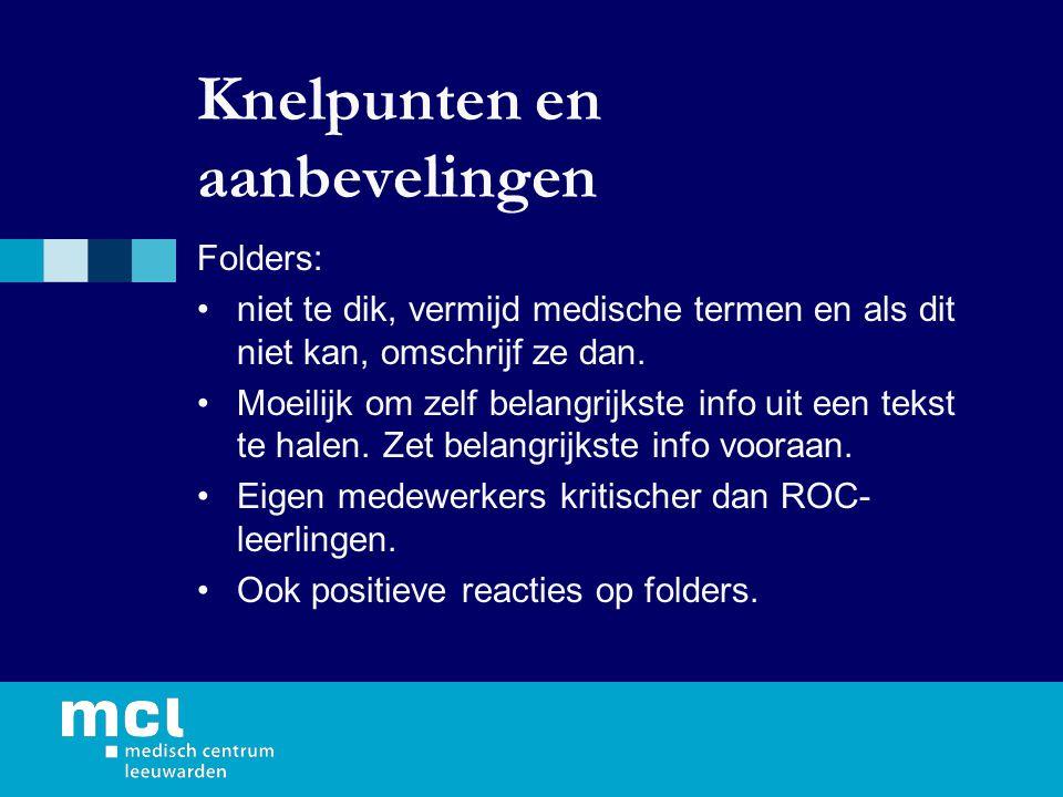 Knelpunten en aanbevelingen Folders: niet te dik, vermijd medische termen en als dit niet kan, omschrijf ze dan.