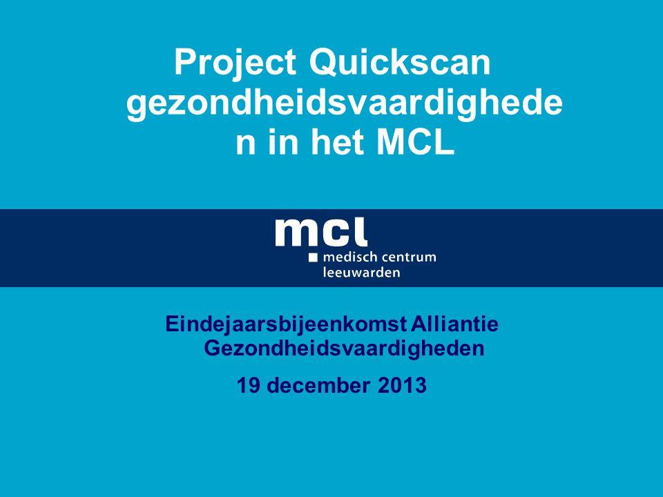 Project Quickscan gezondheidsvaardighede n in het MCL Eindejaarsbijeenkomst Alliantie Gezondheidsvaardigheden 19 december 2013