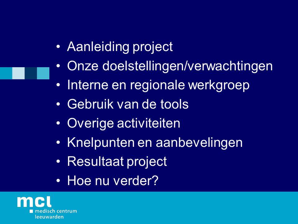 Aanleiding project Onze doelstellingen/verwachtingen Interne en regionale werkgroep Gebruik van de tools Overige activiteiten Knelpunten en aanbevelingen Resultaat project Hoe nu verder