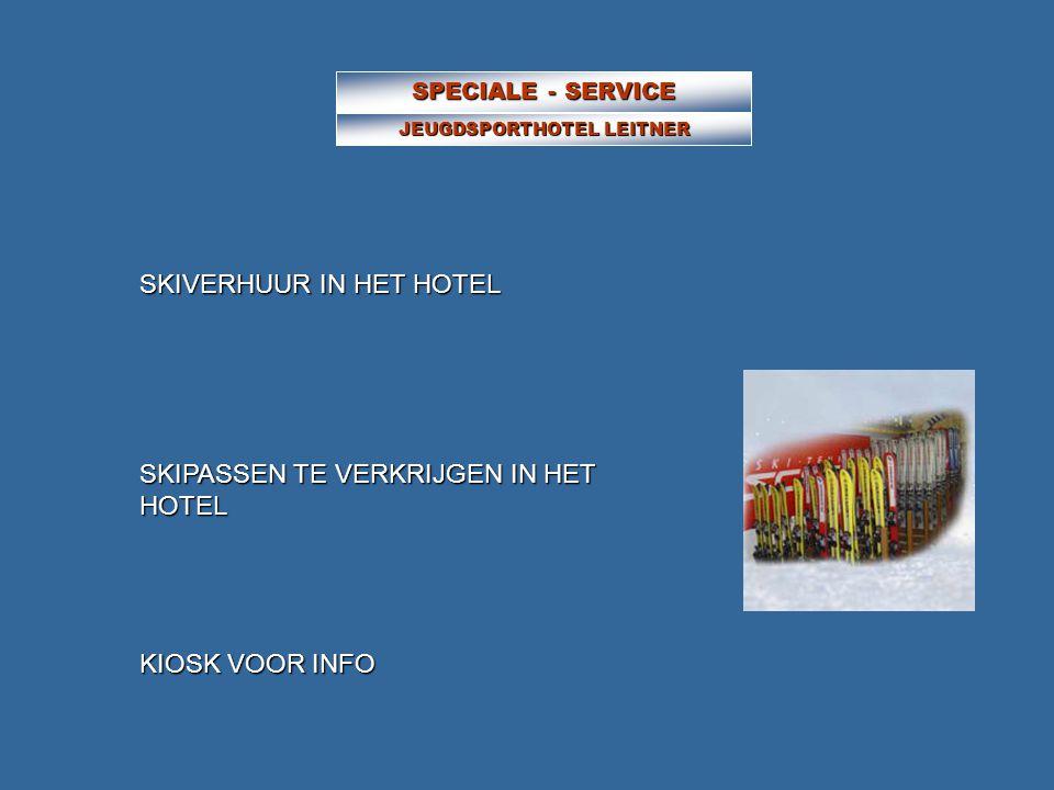 SPECIALE - SERVICE JEUGDSPORTHOTEL LEITNER SKIVERHUUR IN HET HOTEL SKIPASSEN TE VERKRIJGEN IN HET HOTEL KIOSK VOOR INFO