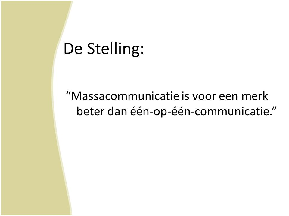"""De Stelling: """"Massacommunicatie is voor een merk beter dan één-op-één-communicatie."""""""