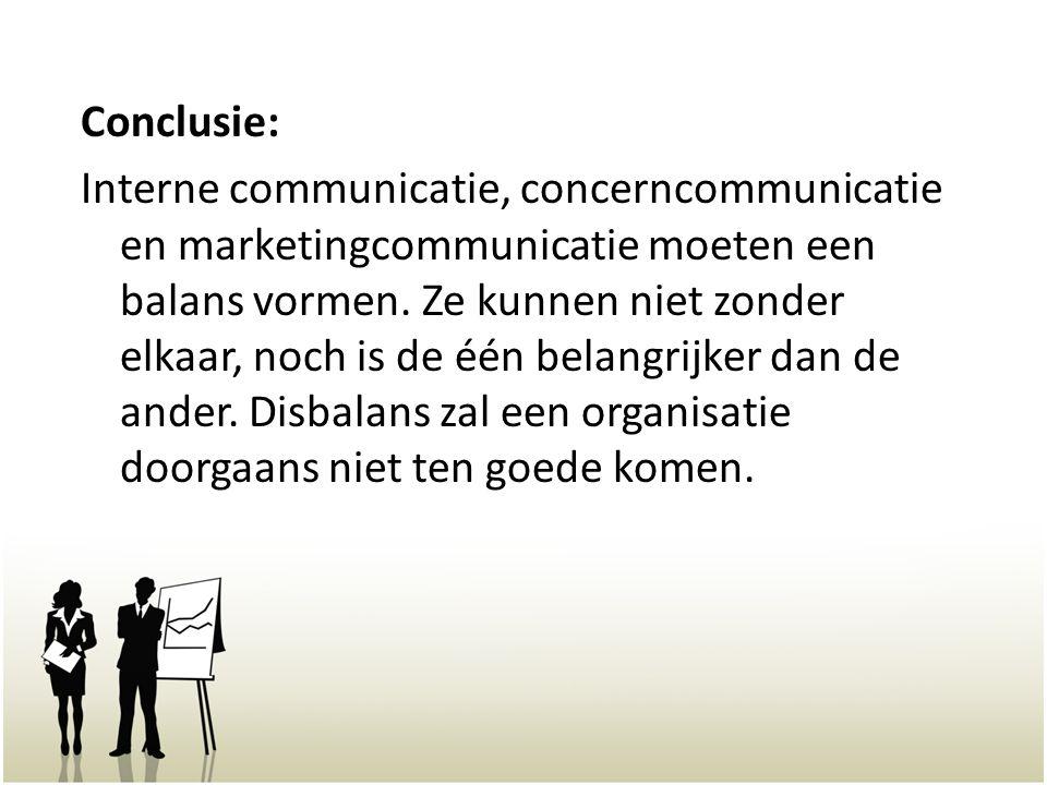 Conclusie: Interne communicatie, concerncommunicatie en marketingcommunicatie moeten een balans vormen. Ze kunnen niet zonder elkaar, noch is de één b