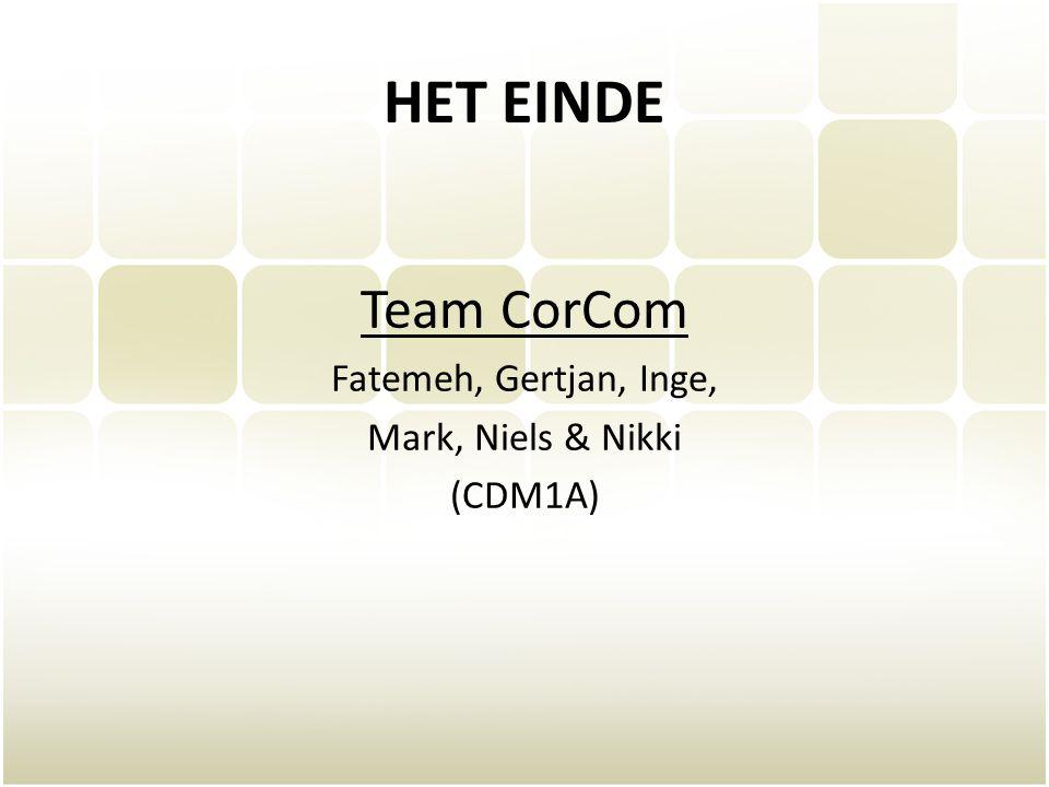 HET EINDE Team CorCom Fatemeh, Gertjan, Inge, Mark, Niels & Nikki (CDM1A)
