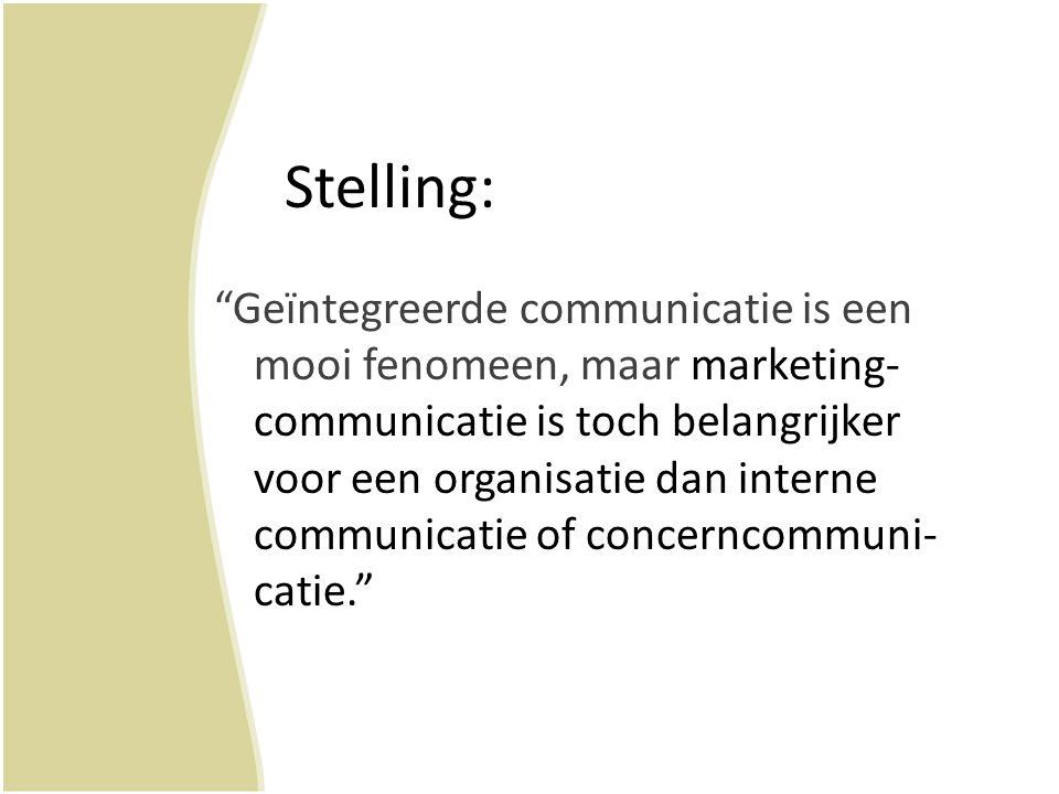 """Stelling: """"Geïntegreerde communicatie is een mooi fenomeen, maar marketing- communicatie is toch belangrijker voor een organisatie dan interne communi"""