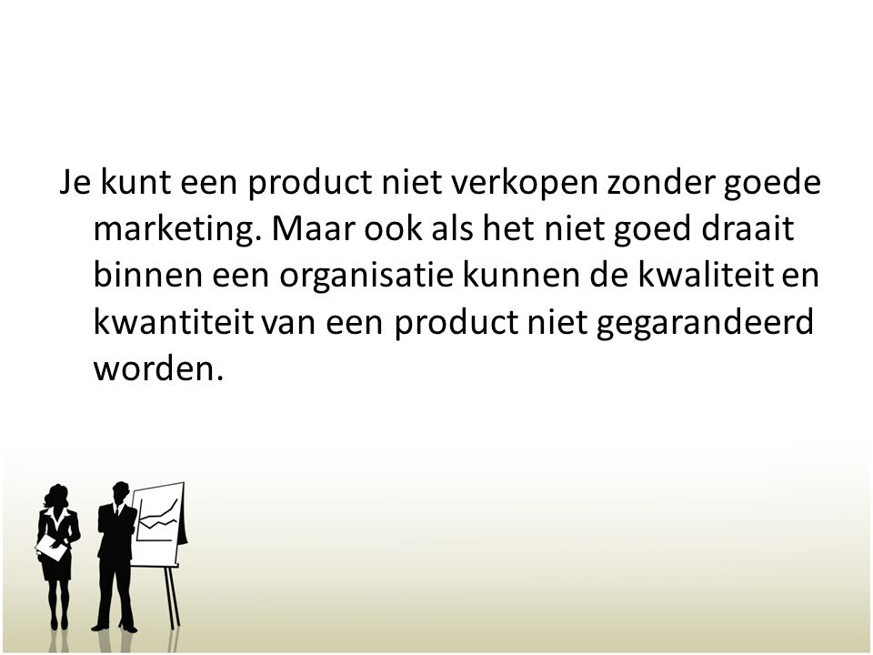 Je kunt een product niet verkopen zonder goede marketing. Maar ook als het niet goed draait binnen een organisatie kunnen de kwaliteit en kwantiteit v