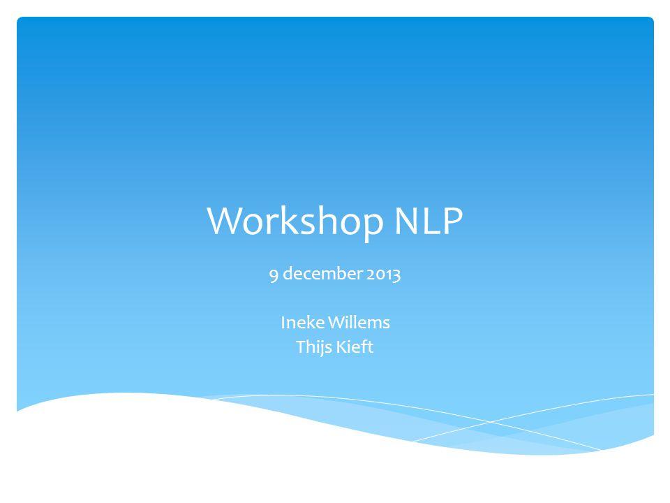 Workshop NLP 9 december 2013 Ineke Willems Thijs Kieft