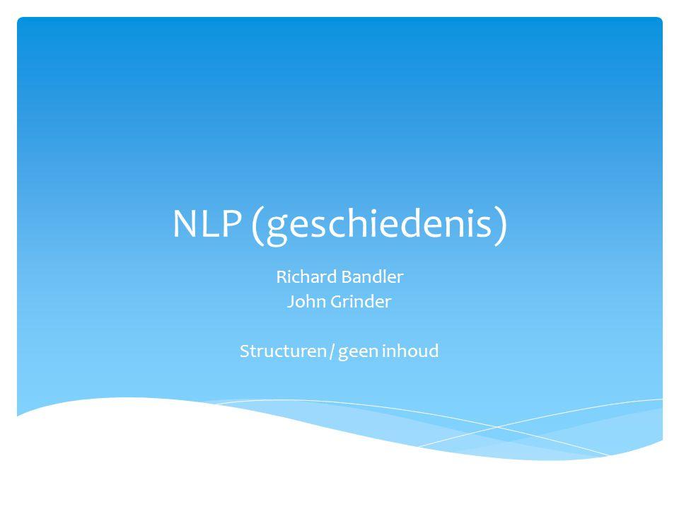 NLP (geschiedenis) Richard Bandler John Grinder Structuren / geen inhoud