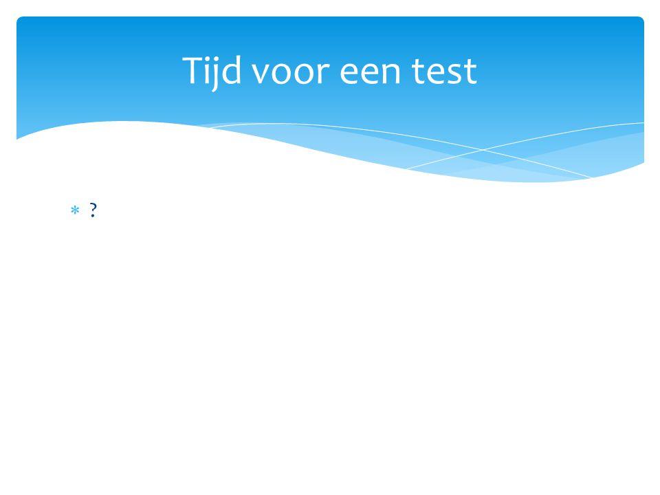 Tijd voor een test ??
