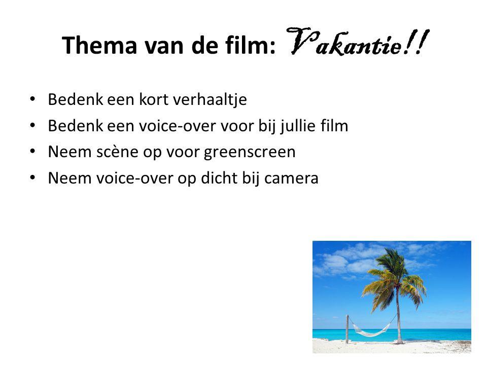 Thema van de film: Vakantie!! Bedenk een kort verhaaltje Bedenk een voice-over voor bij jullie film Neem scène op voor greenscreen Neem voice-over op