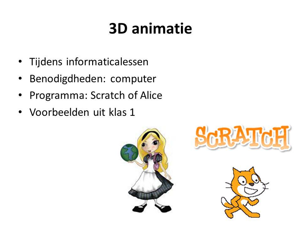 3D animatie Tijdens informaticalessen Benodigdheden: computer Programma: Scratch of Alice Voorbeelden uit klas 1
