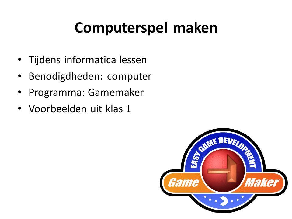 Computerspel maken Tijdens informatica lessen Benodigdheden: computer Programma: Gamemaker Voorbeelden uit klas 1