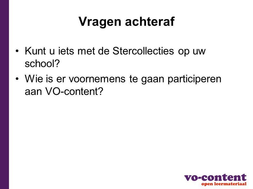 Vragen achteraf Kunt u iets met de Stercollecties op uw school? Wie is er voornemens te gaan participeren aan VO-content?
