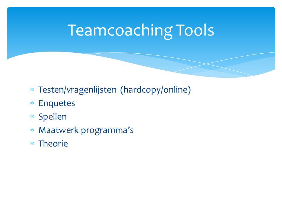  Testen/vragenlijsten (hardcopy/online)  Enquetes  Spellen  Maatwerk programma's  Theorie Teamcoaching Tools