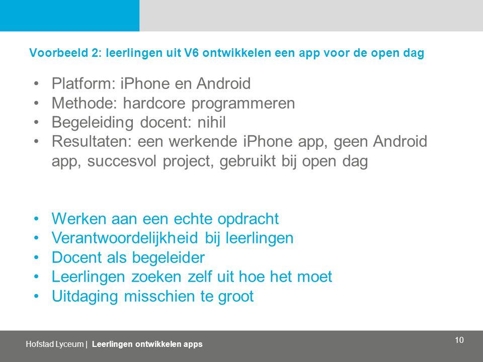 Hofstad Lyceum   Leerlingen ontwikkelen apps 10 Voorbeeld 2: leerlingen uit V6 ontwikkelen een app voor de open dag Platform: iPhone en Android Method