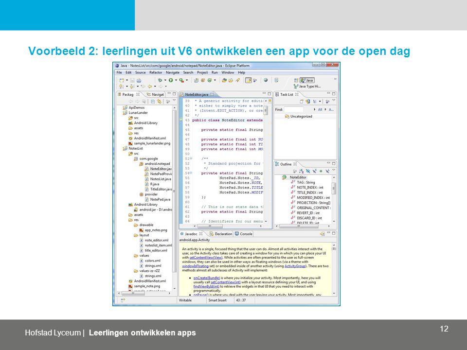 Hofstad Lyceum   Leerlingen ontwikkelen apps 12 Voorbeeld 2: leerlingen uit V6 ontwikkelen een app voor de open dag