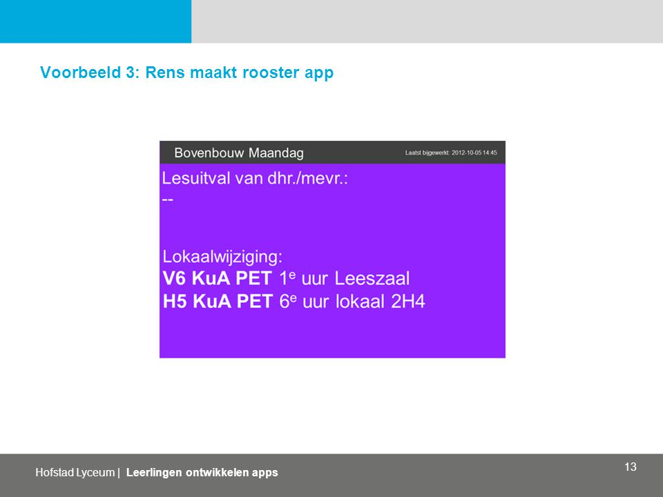 Hofstad Lyceum   Leerlingen ontwikkelen apps 13 Voorbeeld 3: Rens maakt rooster app
