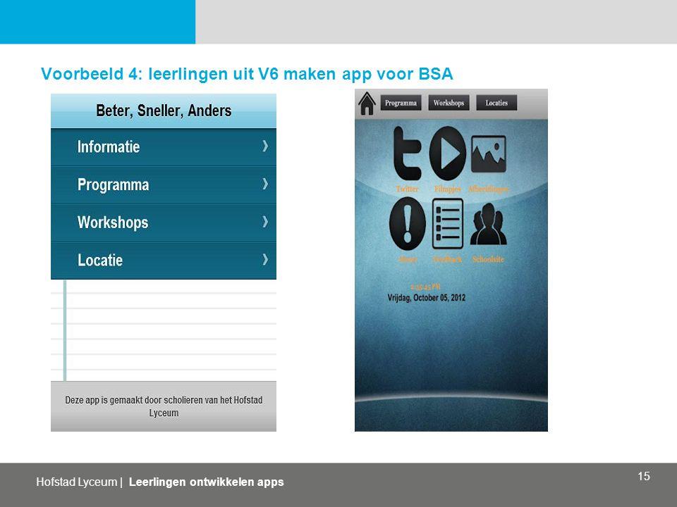 Hofstad Lyceum   Leerlingen ontwikkelen apps 15 Voorbeeld 4: leerlingen uit V6 maken app voor BSA