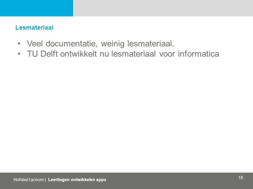 Hofstad Lyceum   Leerlingen ontwikkelen apps 18 Lesmateriaal Veel documentatie, weinig lesmateriaal. TU Delft ontwikkelt nu lesmateriaal voor informat