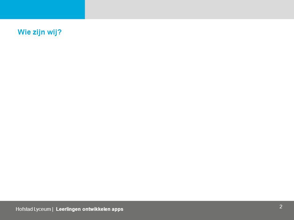 Hofstad Lyceum | Leerlingen ontwikkelen apps 2 Wie zijn wij?