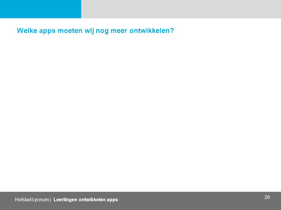 Hofstad Lyceum | Leerlingen ontwikkelen apps 20 Welke apps moeten wij nog meer ontwikkelen?