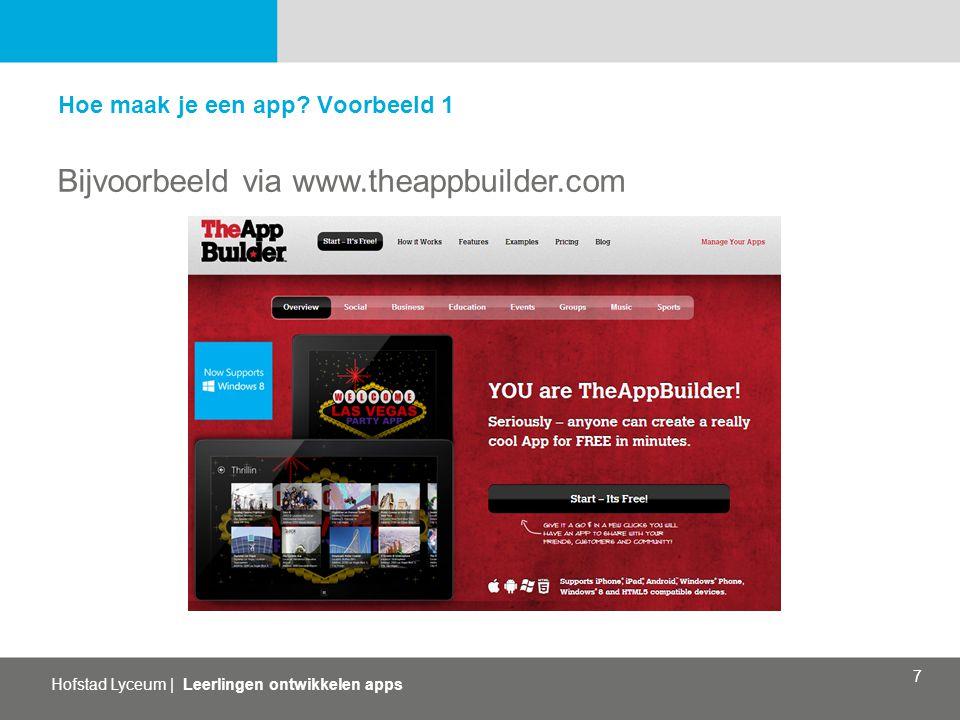 Hofstad Lyceum   Leerlingen ontwikkelen apps 7 Hoe maak je een app? Voorbeeld 1 Bijvoorbeeld via www.theappbuilder.com