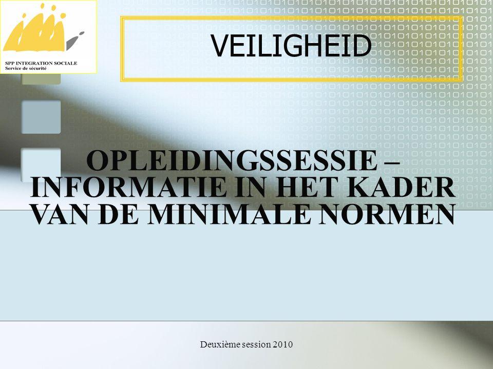 Deuxième session 2010 VEILIGHEID OPLEIDINGSSESSIE – INFORMATIE IN HET KADER VAN DE MINIMALE NORMEN