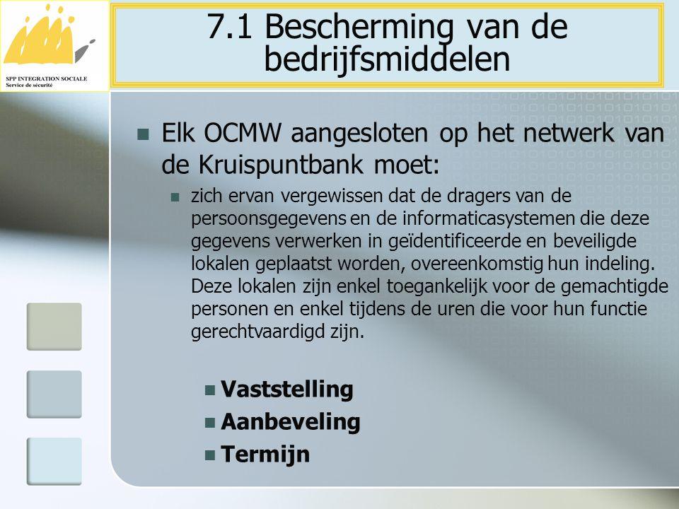 7.1 Bescherming van de bedrijfsmiddelen Elk OCMW aangesloten op het netwerk van de Kruispuntbank moet: zich ervan vergewissen dat de dragers van de pe