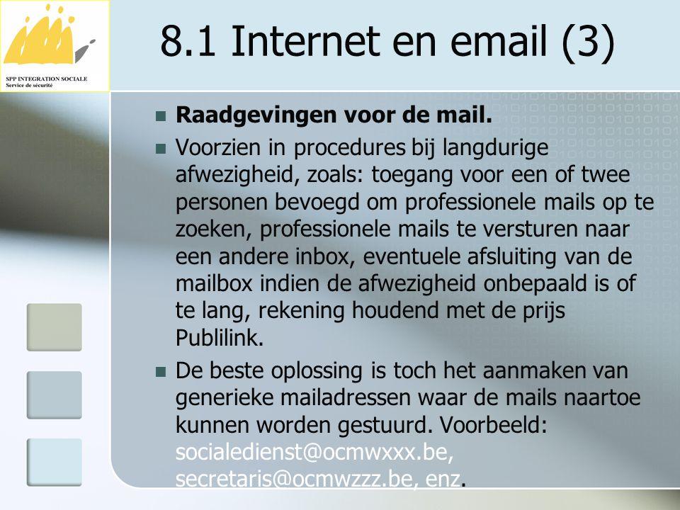 8.1 Internet en email (3) Raadgevingen voor de mail. Voorzien in procedures bij langdurige afwezigheid, zoals: toegang voor een of twee personen bevoe