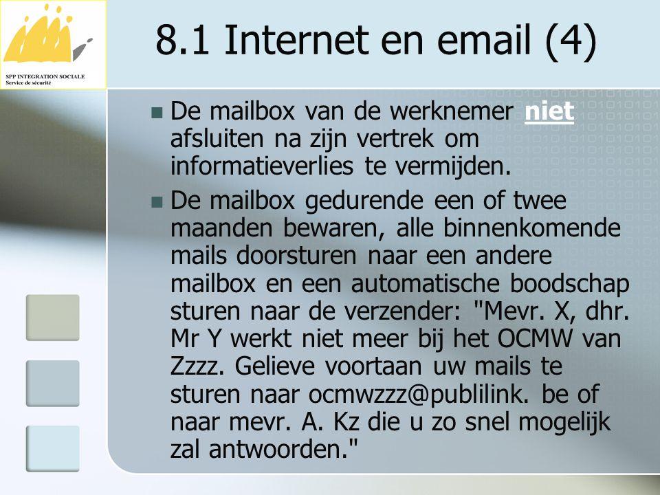 8.1 Internet en email (4) De mailbox van de werknemer niet afsluiten na zijn vertrek om informatieverlies te vermijden. De mailbox gedurende een of tw