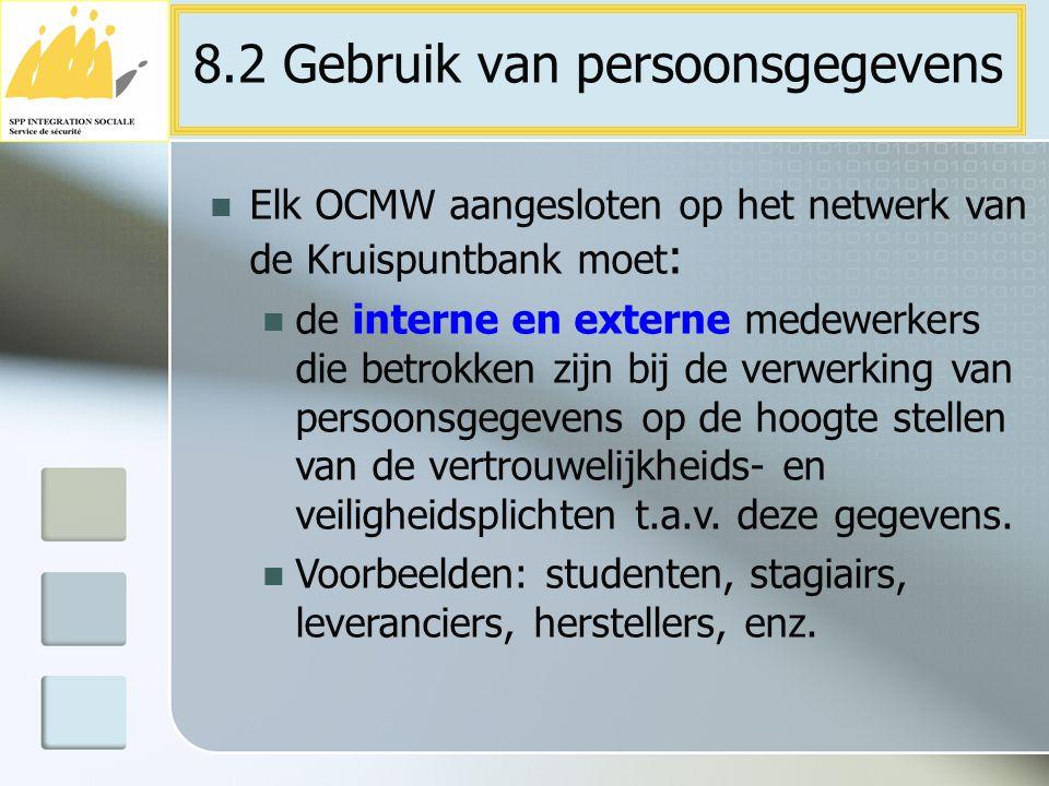 8.2 Gebruik van persoonsgegevens Elk OCMW aangesloten op het netwerk van de Kruispuntbank moet : de interne en externe medewerkers die betrokken zijn
