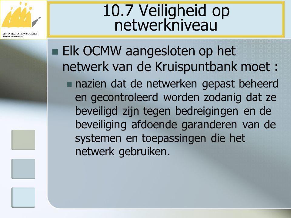 Elk OCMW aangesloten op het netwerk van de Kruispuntbank moet : nazien dat de netwerken gepast beheerd en gecontroleerd worden zodanig dat ze beveilig