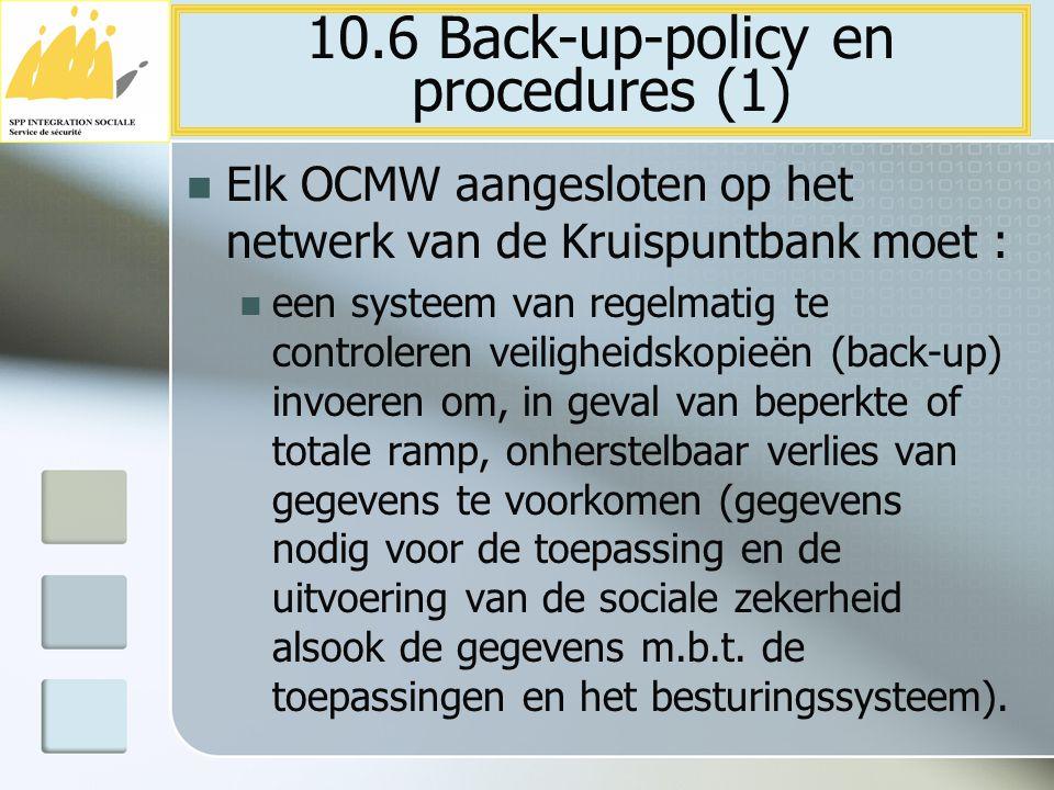 Elk OCMW aangesloten op het netwerk van de Kruispuntbank moet : een systeem van regelmatig te controleren veiligheidskopieën (back-up) invoeren om, in