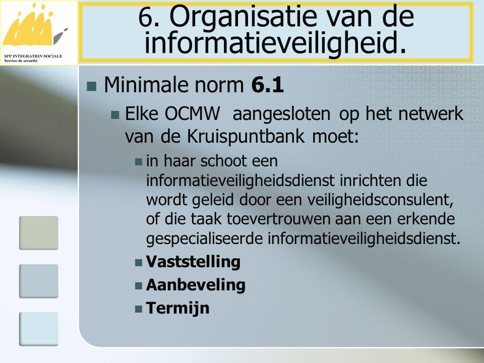 Minimale norm 6.1 Elke OCMW aangesloten op het netwerk van de Kruispuntbank moet: in haar schoot een informatieveiligheidsdienst inrichten die wordt g