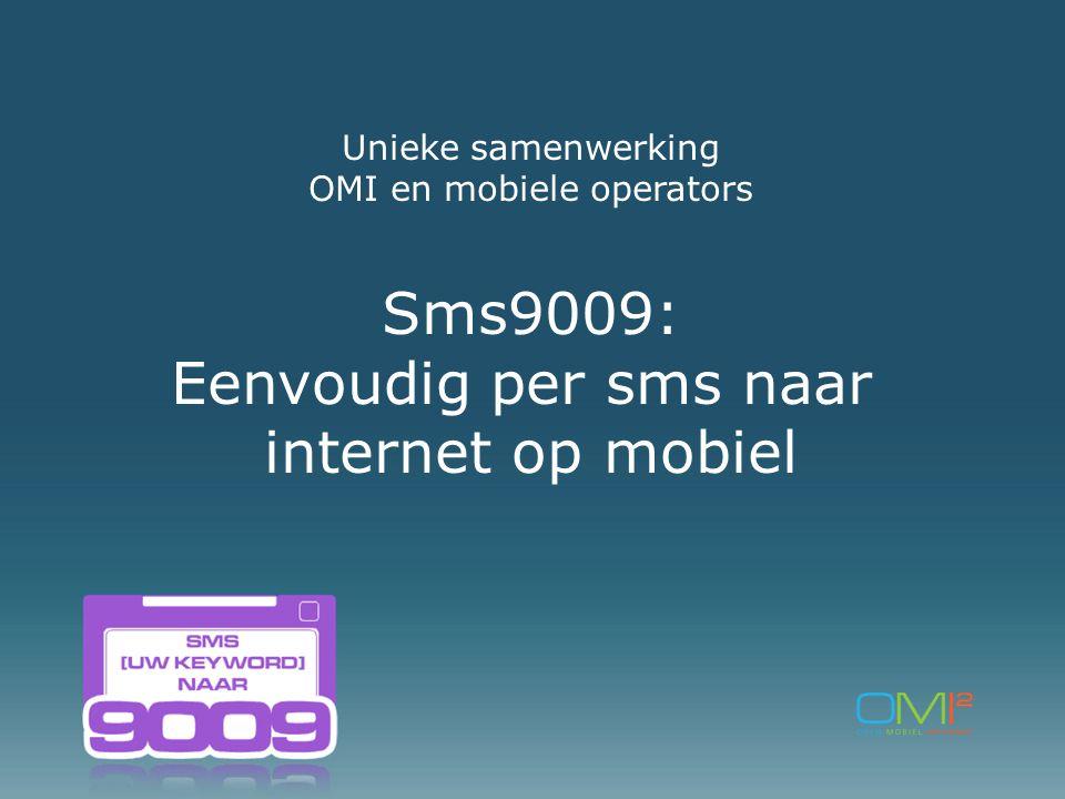 Unieke samenwerking OMI en mobiele operators Sms9009: Eenvoudig per sms naar internet op mobiel