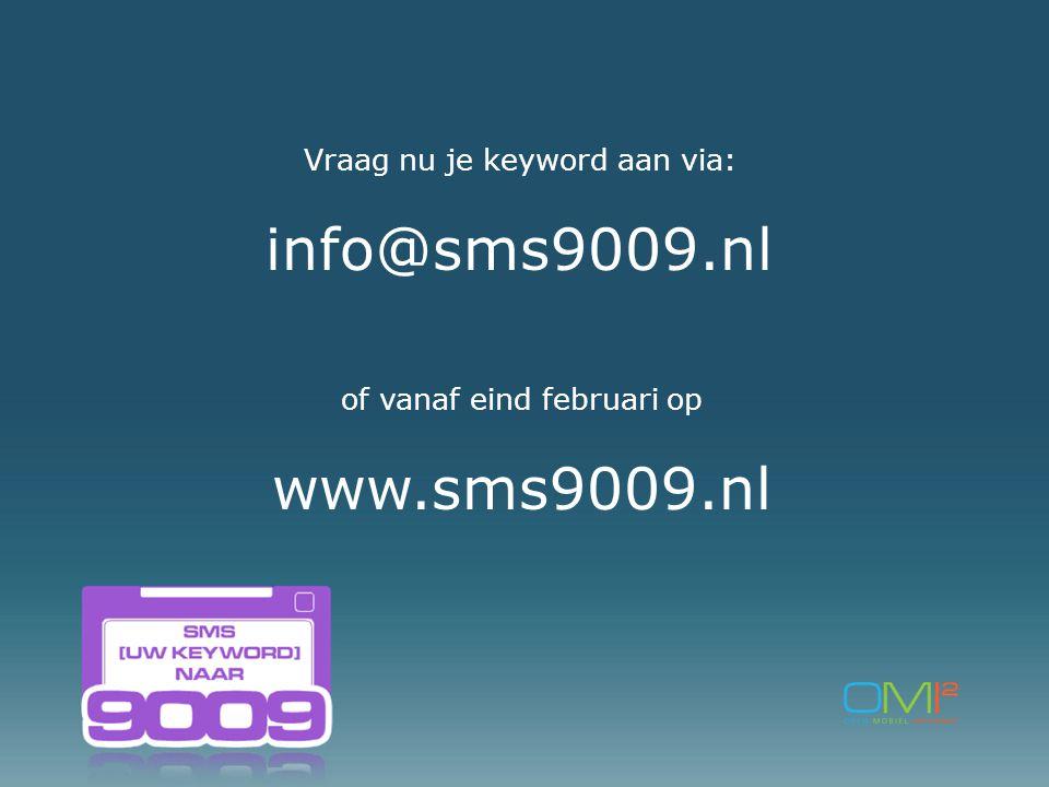 Vraag nu je keyword aan via: info@sms9009.nl of vanaf eind februari op www.sms9009.nl