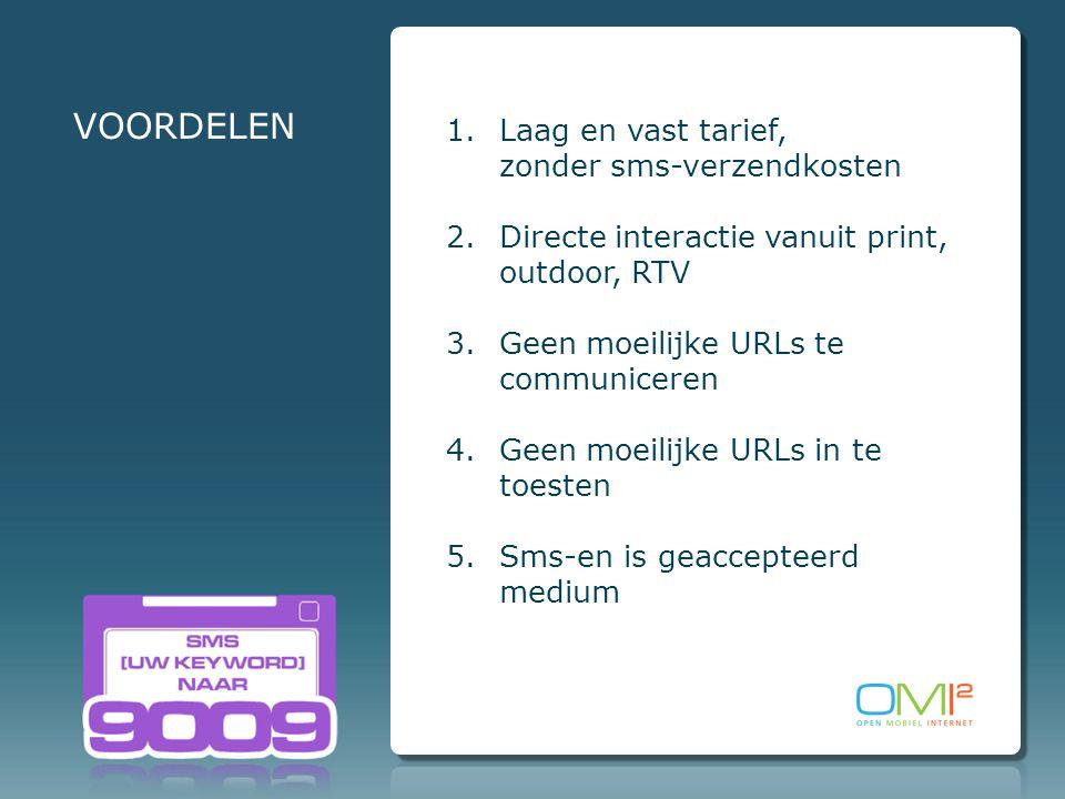 1.Laag en vast tarief, zonder sms-verzendkosten 2.Directe interactie vanuit print, outdoor, RTV 3.Geen moeilijke URLs te communiceren 4.Geen moeilijke URLs in te toesten 5.Sms-en is geaccepteerd medium VOORDELEN