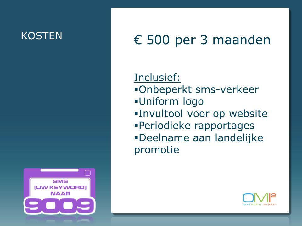 € 500 per 3 maanden Inclusief:  Onbeperkt sms-verkeer  Uniform logo  Invultool voor op website  Periodieke rapportages  Deelname aan landelijke promotie KOSTEN