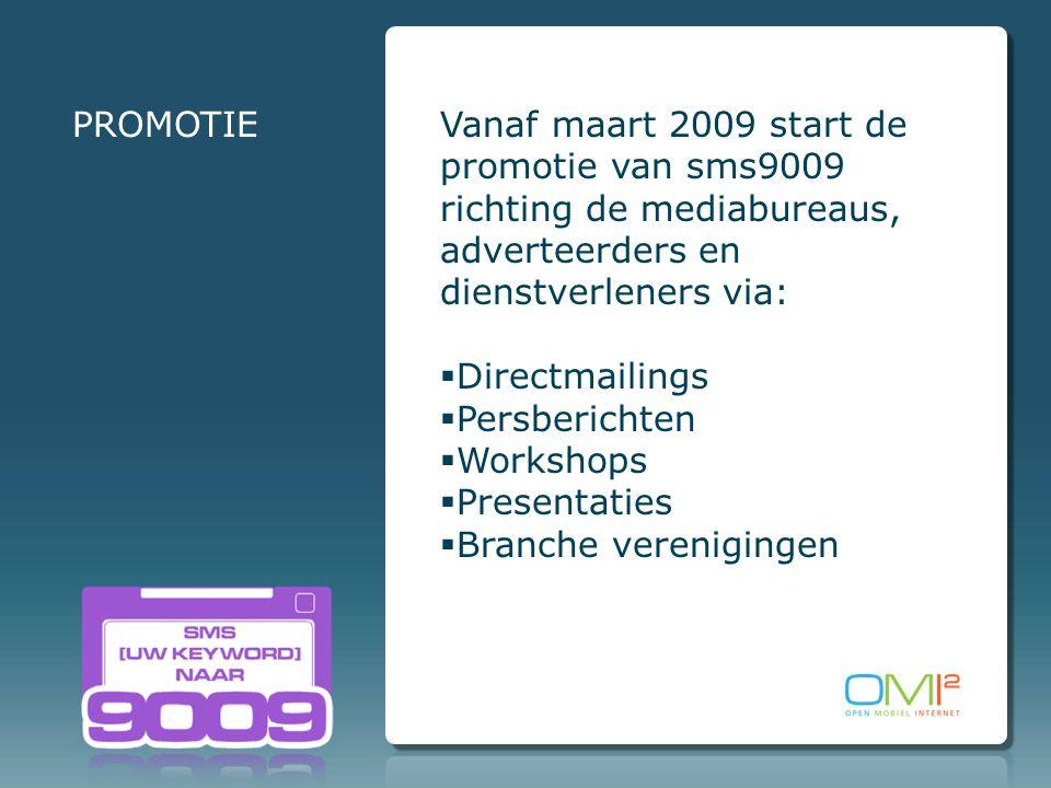 Vanaf maart 2009 start de promotie van sms9009 richting de mediabureaus, adverteerders en dienstverleners via:  Directmailings  Persberichten  Workshops  Presentaties  Branche verenigingen PROMOTIE