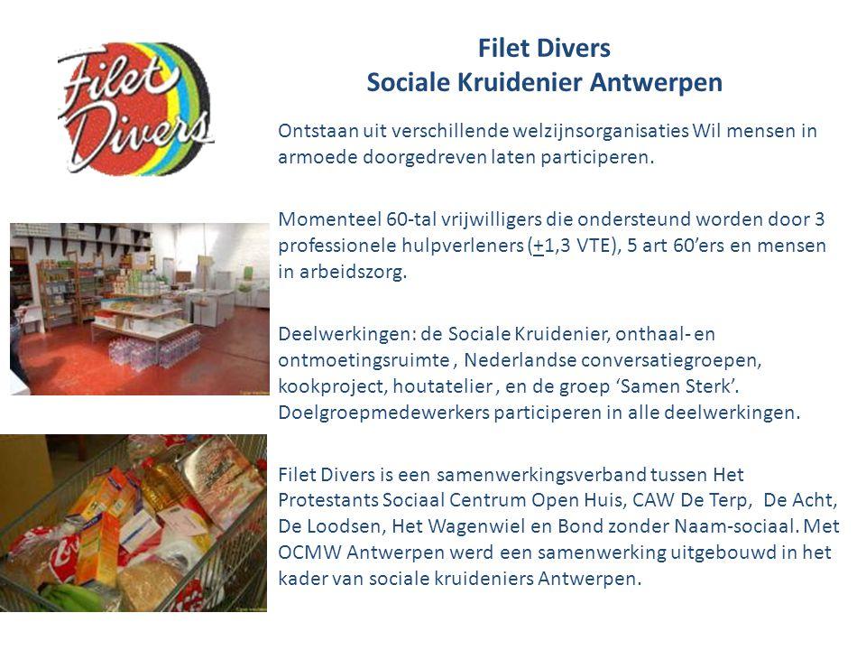 Filet Divers Sociale Kruidenier Antwerpen Ontstaan uit verschillende welzijnsorganisaties Wil mensen in armoede doorgedreven laten participeren.