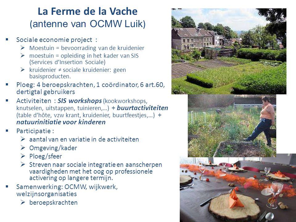La Ferme de la Vache ( antenne van OCMW Luik )  Sociale economie project :  Moestuin = bevoorrading van de kruidenier  moestuin = opleiding in het