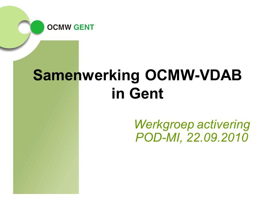 Samenwerking OCMW-VDAB in Gent Werkgroep activering POD-MI, 22.09.2010