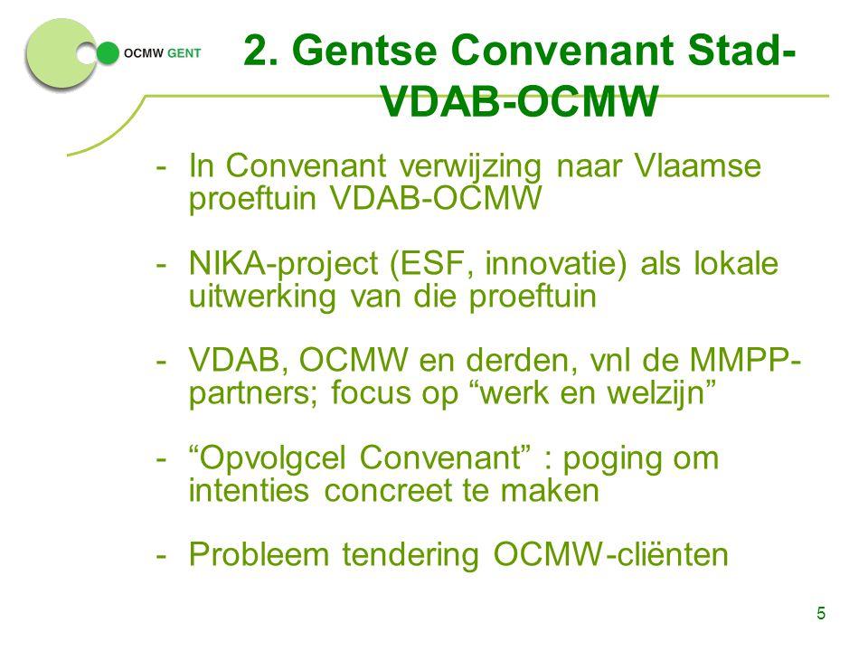 5 2. Gentse Convenant Stad- VDAB-OCMW -In Convenant verwijzing naar Vlaamse proeftuin VDAB-OCMW -NIKA-project (ESF, innovatie) als lokale uitwerking v