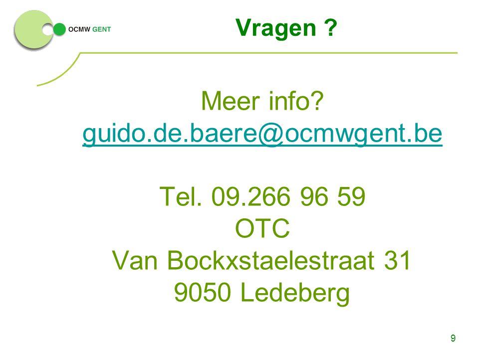 9 Vragen ? Meer info? guido.de.baere@ocmwgent.be Tel. 09.266 96 59 OTC Van Bockxstaelestraat 31 9050 Ledeberg