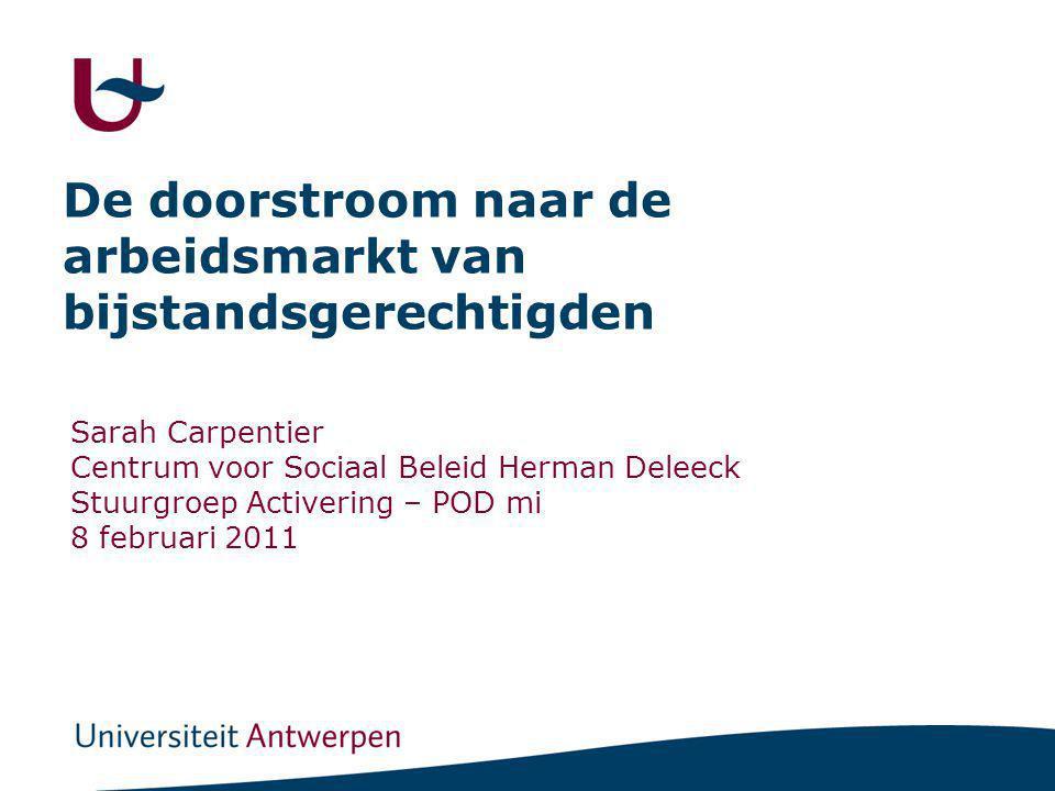 De doorstroom naar de arbeidsmarkt van bijstandsgerechtigden Sarah Carpentier Centrum voor Sociaal Beleid Herman Deleeck Stuurgroep Activering – POD mi 8 februari 2011
