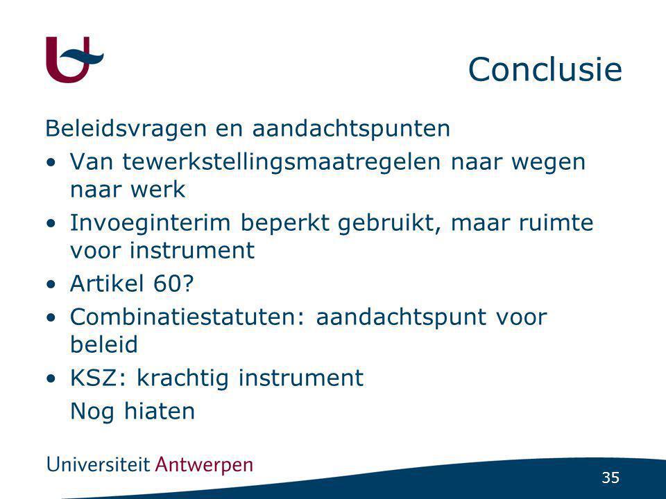 35 Conclusie Beleidsvragen en aandachtspunten Van tewerkstellingsmaatregelen naar wegen naar werk Invoeginterim beperkt gebruikt, maar ruimte voor instrument Artikel 60.